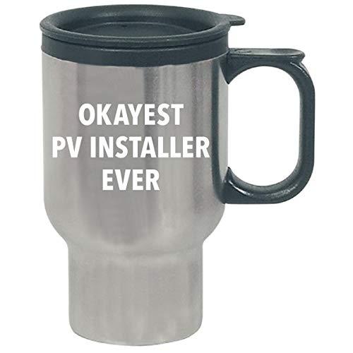 Okayest Pv Installer Ever Sarcastic Funny Saying Solar Gift - Travel Mug by Sierra Goods
