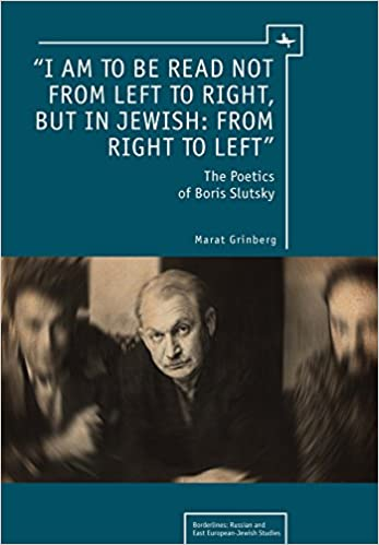 "Book ""I am to be read not from left to right, but in Jewish: from right to left"": The Poetics of Boris Slutsky (Borderlines: Russian and East European-Jewish Studies)"