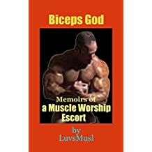 BICEPS GOD: Memoirs of a Muscle Worship Escort