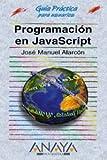 Programacion en Javascript actualizada a Javascript 1.3 y Jscript 5 / Updated Programming in JavaScript to JavaScript 1.3 and Jscript 5 (Guias Practicas) (Spanish Edition)