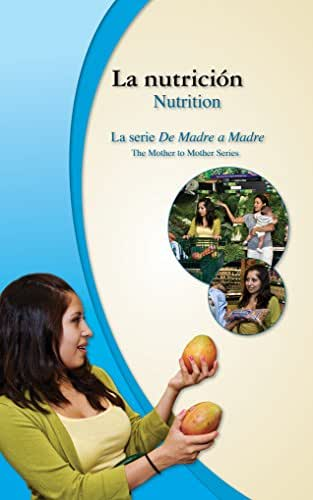 La nutrición/Nutrition: Advice for a Health Pregnancy (De Madre a Madre: Prenatal Care Photonovel Series-bilingual nº 3) (Spanish Edition)