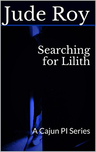 Searching for Lilith: A Cajun PI Series by [Roy, Jude]