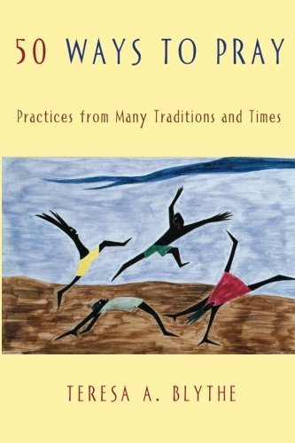 50 Ways to Pray: Practices from Many Traditions and Times (Best Way To Pray To God)