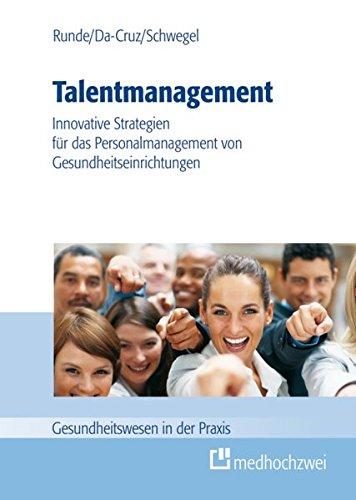 Talentmanagement: Neue Strategien für das Personalmanagement in Gesundheitseinrichtungen (Gesundheitswesen in der Praxis)