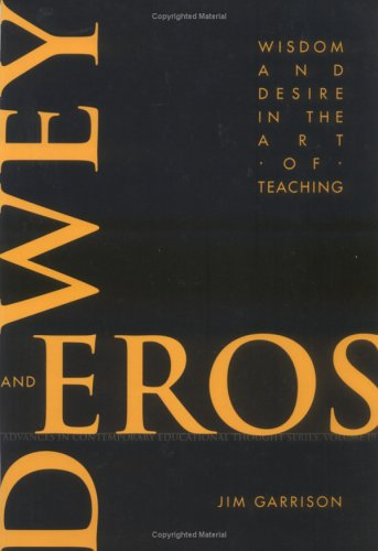 Dewey and Eros: Wisdom and Desire in the Art of Teaching (Advances in Contemporary Educational Thought Series)
