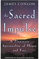 The Sacred Impulse: A Planetary Spirituality of Heart and Fire Paperback