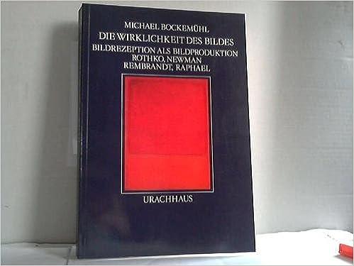 die wirklichkeit des bildes bildrezeption als bildproduktion rothko newman rembrandt raphael german edition
