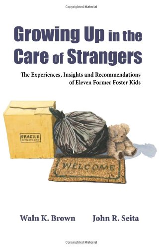 Growing Up in the Care of Strangers: The Experiences, Insights and Recommendations of Eleven Former Foster Kids