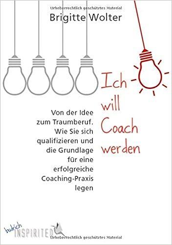 Ich Will Coach Werden Von Der Idee Zum Traumberuf Wie Sie