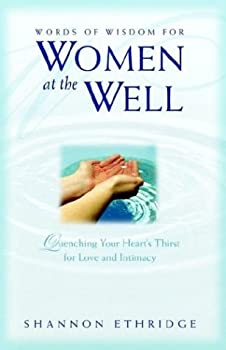 Words of Wisdom for Women at the Well: Quenching Your Heart's Thirst for Love and Intimacy 1553066782 Book Cover