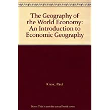 The Geography of the World Economy: An Introduction to Economic Geography