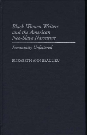 Search : Black Women Writers and the American Neo-Slave Narrative: Femininity Unfettered (Contributions in Afro-American & African Studies)
