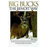 Big Bucks The Benoit Way Secrets from Americas First Family of Whitetail Hunting - 2nd Edition