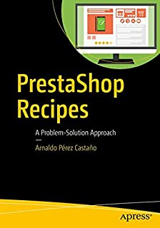 PrestaShop Recipes: A Problem-Solution Approach