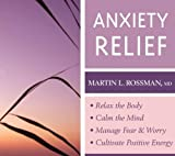 Anxiety Relief: Relax the Body and Calm the Mind, Manage Fear and Worry, and Cultivate Positive Energy by Rossman MD, Martin L. (2010) Audio CD