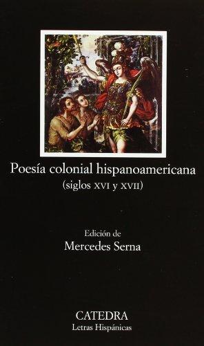 Poesia Colonial Hispanoamericana, Siglos XVI y XVII/ Colonial Hispanoamerican Poetry, XVI and XVII Century (Letras Hispa