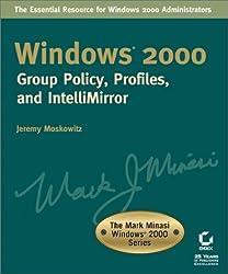 Windows 2000: Group Policy, Profiles, and IntelliMirror (The Mark Minasi Windows 2000 Series)