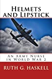Best CreateSpace Independent Publishing Platform Lipsticks - Helmets and Lipstick: An Army Nurse in World Review