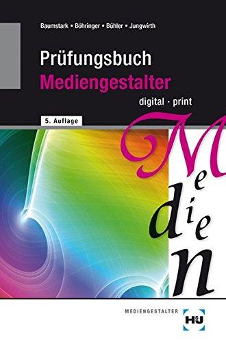 Prüfungsbuch Mediengestalter digital/print Taschenbuch – 2011 Armin Baumstark Joachim Böhringer Peter Bühler Franz Jungwirth