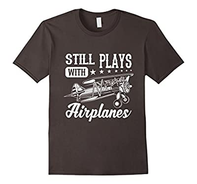 STILL PLAYS WITH AIRPLANES funny pilot T-Shirt