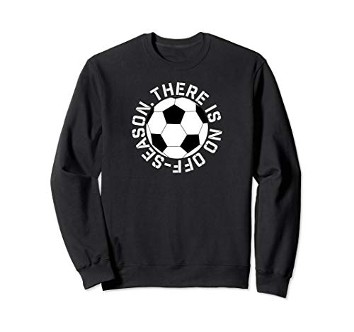 There is no Soccer Off-Season Training Workout sweatshirt