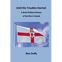 Until the Troubles Started: A Brief Political History of Northern Ireland
