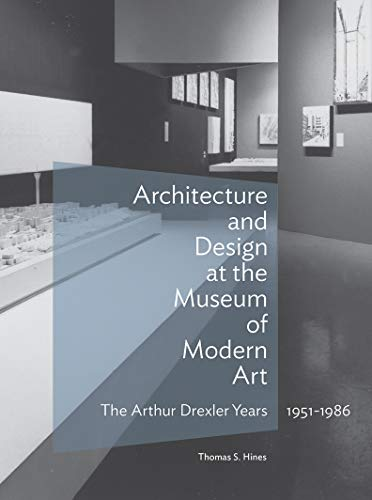 Architecture and Design at the Museum of Modern Art: The Arthur Drexler Years, 1951-1986 (Architecture ()