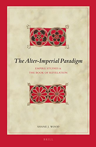 The Alter-Imperial Paradigm: Empire Studies & the Book of Revelation (Biblical Interpretation)