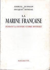 La Marine française pendant la seconde guerre mondiale par Amiral Auphan