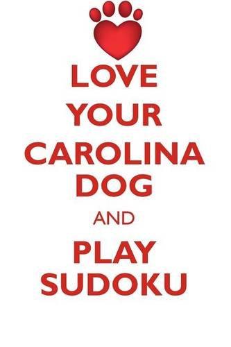 Read Online LOVE YOUR CAROLINA DOG AND PLAY SUDOKU CAROLINA DOG SUDOKU LEVEL 1 of 15 PDF