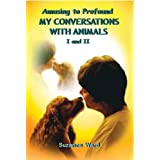 Amusing to Profound--My Conversations with Animals, I and II