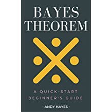 Bayes Theorem : A Quick-Start Beginner's Guide