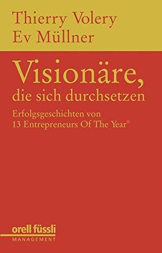 Visionäre, die sich durchsetzen: Erfolgsgeschichten von 13 Entrepreneurs Of The Year