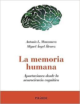 La memoria humana: Aportaciones desde la neurociencia cognitiva Psicología: Amazon.es: Antonio Lucas Manzanero, Miguel Ángel Álvarez: Libros