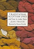 Traditional Scottish Dyes, Fraser and Jean Fraser, 0862411084