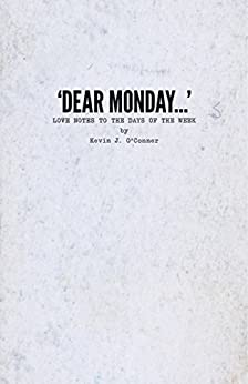 'Dear Monday…': Love Notes to the Days of the Week (English Edition) de [O'Conner, Kevin J.]