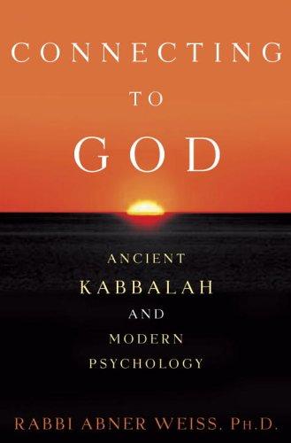 Download Connecting to God: Ancient Kabbalah and Modern Psychology PDF