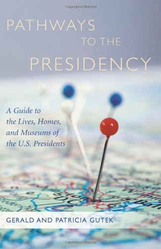 Pathways to the Presidency: A Guide to the Lives, Homes, and Museums of the U.S. Presidents (Non Series) (South Carolina President Series)