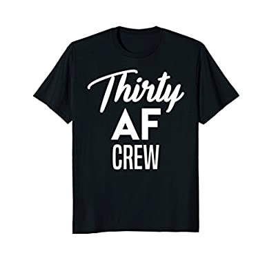 Thirty AF Crew Shirt: Funny Adult Humor 30th Birthday Tee