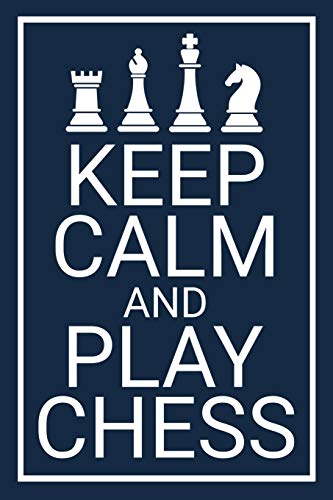 Keep Calm and Play Chess: Record your Games, Track your Moves & Analyse your Strategies | 80 Games, 50 Moves | Easy To…