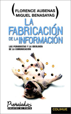 La Fabricacion de La Informacion: Los Periodistas y La Ideologia de La Comunicacion (Spanish Edition)