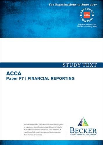 ACCA Approved – F7 Financial Reporting: Study Text (for the March and June 2017 Exams)