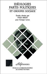 Idéologies : Partis politiques et groupes sociaux par Yves Mény
