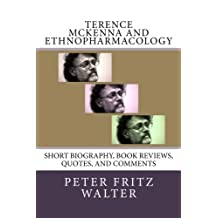 Terence McKenna and Ethnopharmacology: Short Biography, Book Reviews, Quotes, and Comments