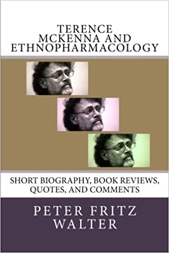 Book Terence McKenna and Ethnopharmacology: Short Biography, Book Reviews, Quotes, and Comments (Great Minds Series) (Volume 8)
