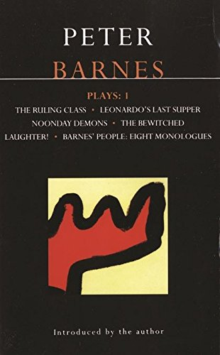 Barnes Plays: 1: The Ruling Class; Leonardo's Last Supper; Noonday Demons; The Bewitched; Laughter!; Barnes' People: Eig