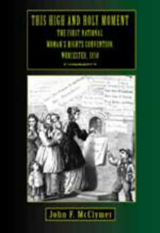 This High and Holy Moment: The First National Women's Rights Convention, Worcester, 1850 (American Stories.)