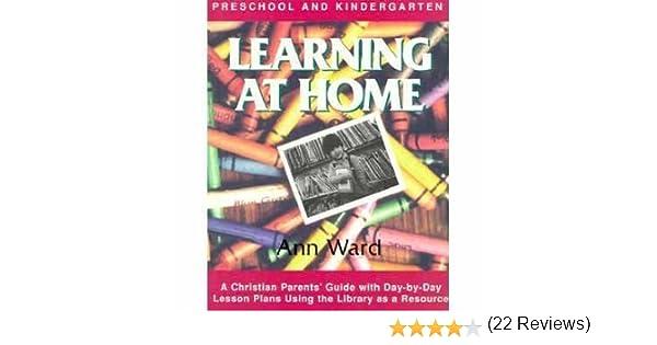Learning at Home: Preschool & Kindergarten : A Christian Parent's ...