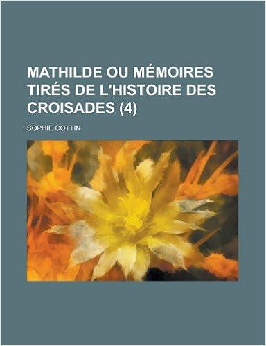 Mathilde Ou Memoires Tires de L'Histoire Des Croisades (4)