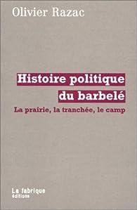 Histoire politique du barbelé : La Prairie, la tranchée, le camp par Olivier Razac